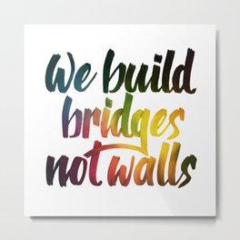 Bridges, not walls Metal Print