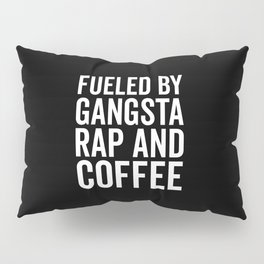 Gangsta Rap And Coffee Funny Quote Pillow Sham