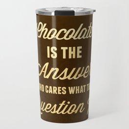 Chocolate is the Answer Travel Mug