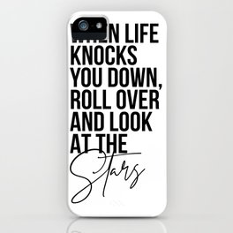 When Life Knocks You Down, Roll Over and Look at the Stars iPhone Case