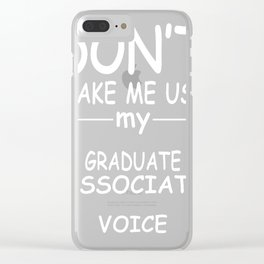GRADUATE-ASSOCIATE-tshirt,-my-GRADUATE-ASSOCIATE-voice Clear iPhone Case