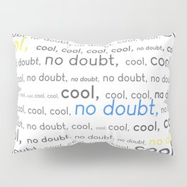 Cool, cool, cool, no doubt Pillow Sham
