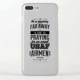 In a country far away, a kid is praying for an angel. USAF Airmen, ETA 3m Clear iPhone Case