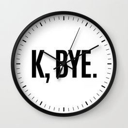 K, BYE OK BYE K BYE KBYE Wall Clock