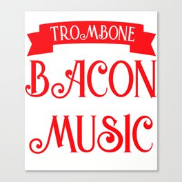 Trombone Is The Bacon Of Music Trombone Player Superbone Jazz Band Canvas Print