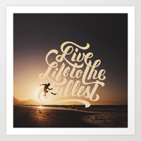 LIVE LIFE TO THE FULLEST Art Print