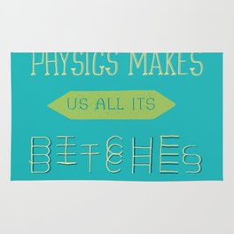 Physics makes us all its bitches Rug