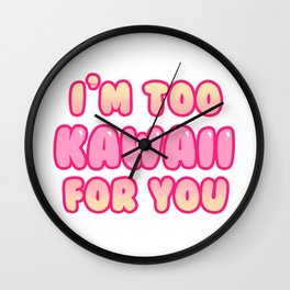 I'm Too Kawaii For You Wall Clock