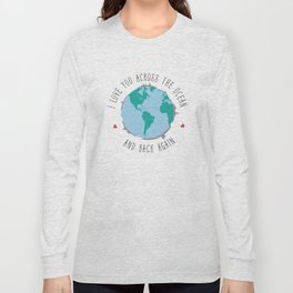 I Love You Across the Ocean and Back Again Long Sleeve T-shirt
