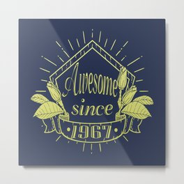 Awesome since 1967 Metal Print