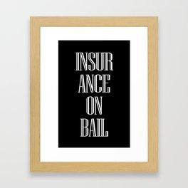 INSURANCE ON BAIL Framed Art Print