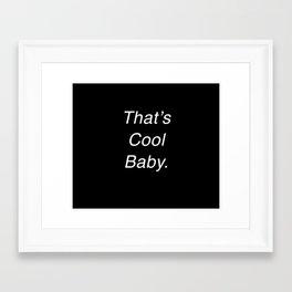 That's Cool Baby. Framed Art Print