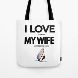 I Love it when my wife lets me go wind surfing Tote Bag
