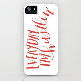 Everyday I'm Hustlin' iPhone Case