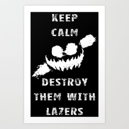 Keep Calm and Destroy Them With Lazers 2 Art Print