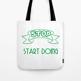 """Stop Looking Start Doing"" tee design. Makes a unique and sensible gift to your loved ones!  Tote Bag"
