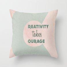 Creativity Takes Courage! Throw Pillow