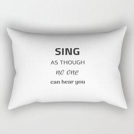 SING as though no one can hear you Rectangular Pillow
