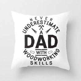Funny Woodworking Carpentry Shirt For Carpenter Dad Gift For Do It Yourself Dads DIY / Handyman Dad Throw Pillow