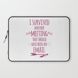I Survived Another Meeting Laptop Sleeve