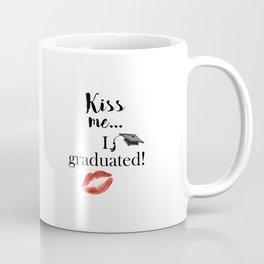 Kiss me, I graduated! Coffee Mug