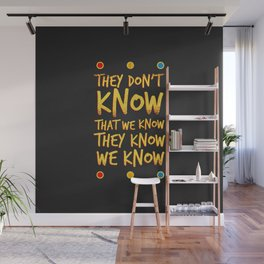 They don't know that we know Wall Mural