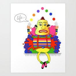 Life is a juggle! Art Print
