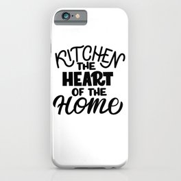 Kitchen - the heart of the home - Funny hand drawn quotes illustration. Funny humor. Life sayings. Sarcastic funny quotes. iPhone Case