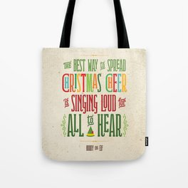Buddy the Elf! The Best Way to Spread Christmas Cheer is Singing Loud for All to Hear Tote Bag