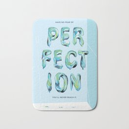 Have no fear of perfection Bath Mat