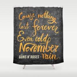 November rain quote Shower Curtain