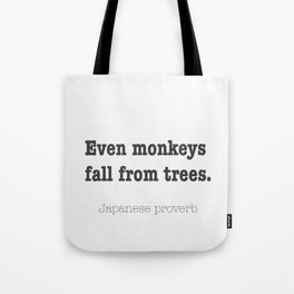 Even monkeys fall from trees. Japanese proverb Tote Bag