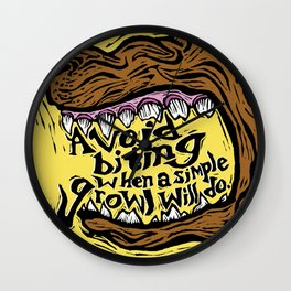 Don't Bite When a Growl Will Do. Wall Clock