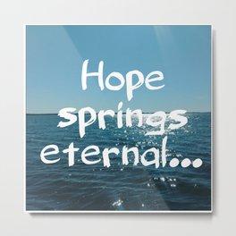 Hope Springs Eternal Metal Print