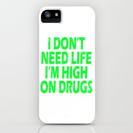 """Are You Always High Enough? Drug t-shirt that'll Suit You """"I Don't Need Life I'm High On Drugs"""" iPhone Case"""