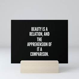 Beauty is a relation and the apprehension of it a comparison Mini Art Print