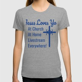 Jesus Loves You Everywhere At Church At Home Lifestream Everywhere T-shirt