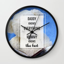 Daddy knows everything, mommy knows the best Wall Clock
