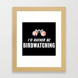 I'd rather be Birdwatching  Birding Gift Framed Art Print
