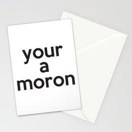 your a moron Stationery Cards