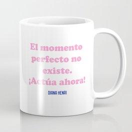 El momento perfecto no existe ¡Actúa ahora! Coffee Mug