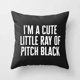 Little Ray Of Pitch Black Funny Quote Throw Pillow