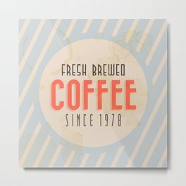 Fresh Brewed Coffee Metal Print