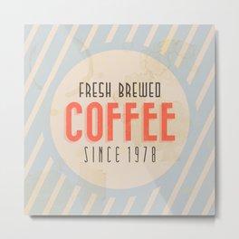 Fresh Brewed Coffee Metal Print