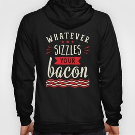 Whatever Sizzles Your Bacon Typography Hoody