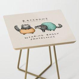 Raccoons Wearing Baggy Pantaloons Side Table