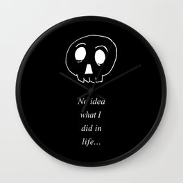 No idea what I did in life Wall Clock