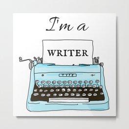 I'm A Writer Metal Print