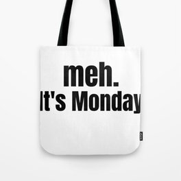 meh It's Monday /  Funny Witty & Sarcastic Humorous Gifts & T-Shirts. Tote Bag
