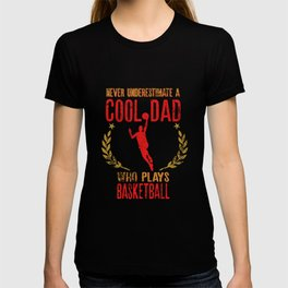 Never Underestimate A Cool Dad Who Plays Basketball Funny Gift for Dad T-shirt